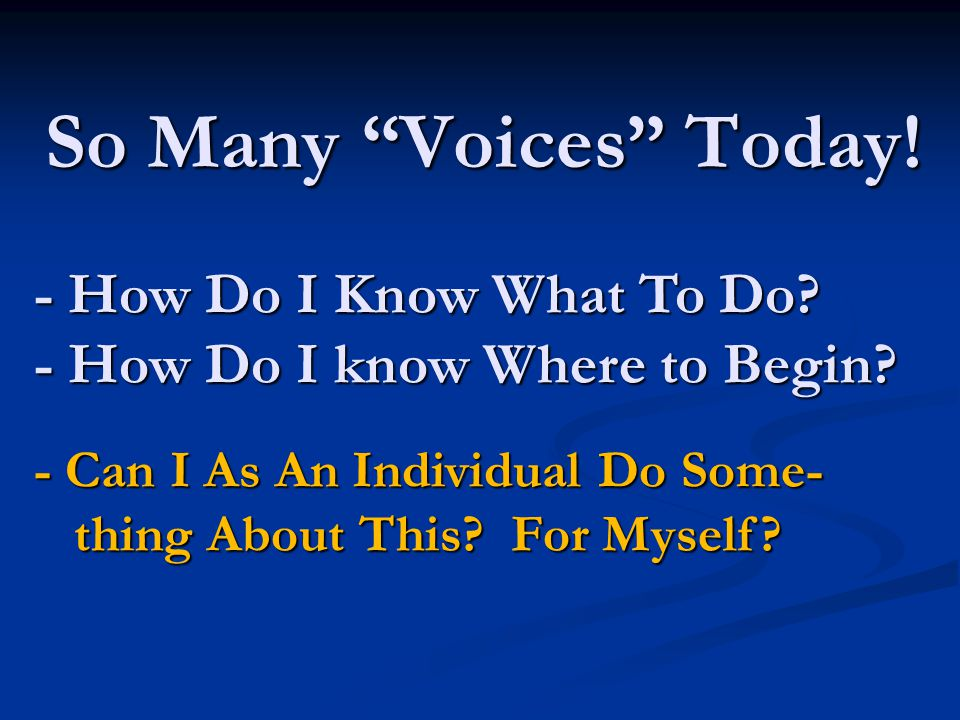 So Many Voices Today. - How Do I Know What To Do.