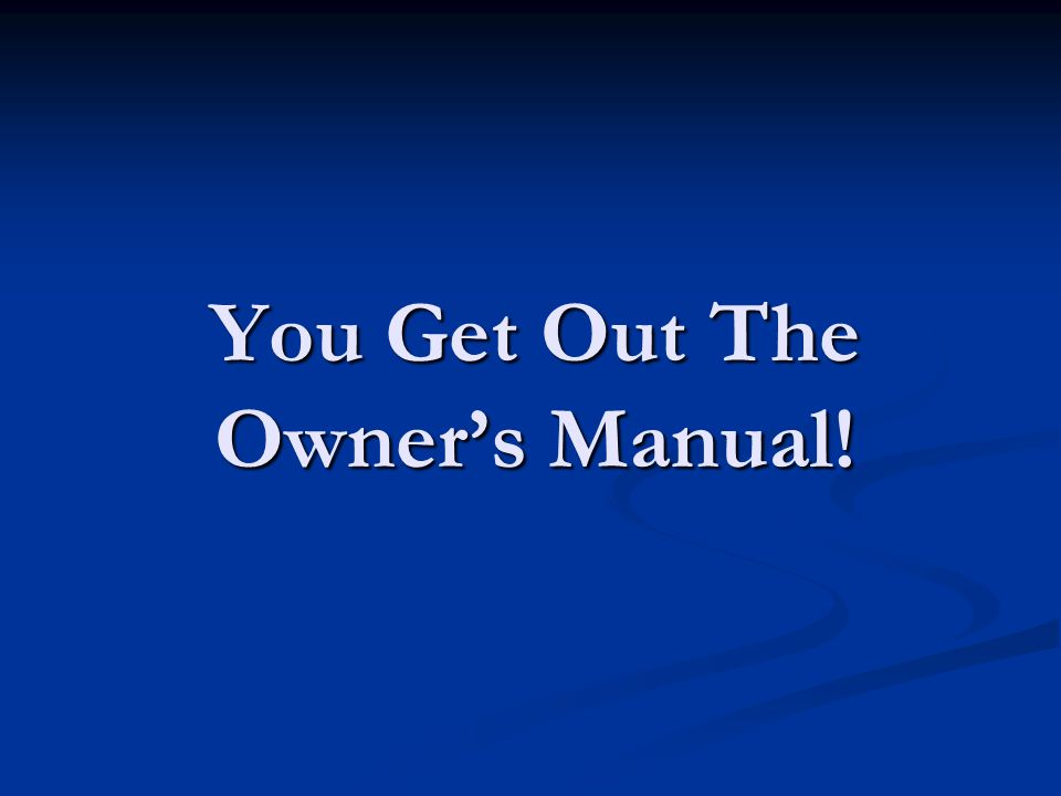 You Get Out The Owner's Manual!