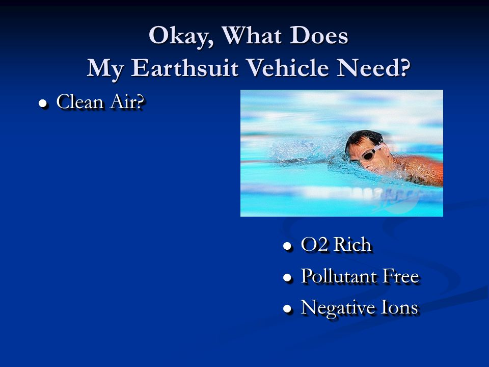 l Clean Air. Okay, What Does My Earthsuit Vehicle Need.