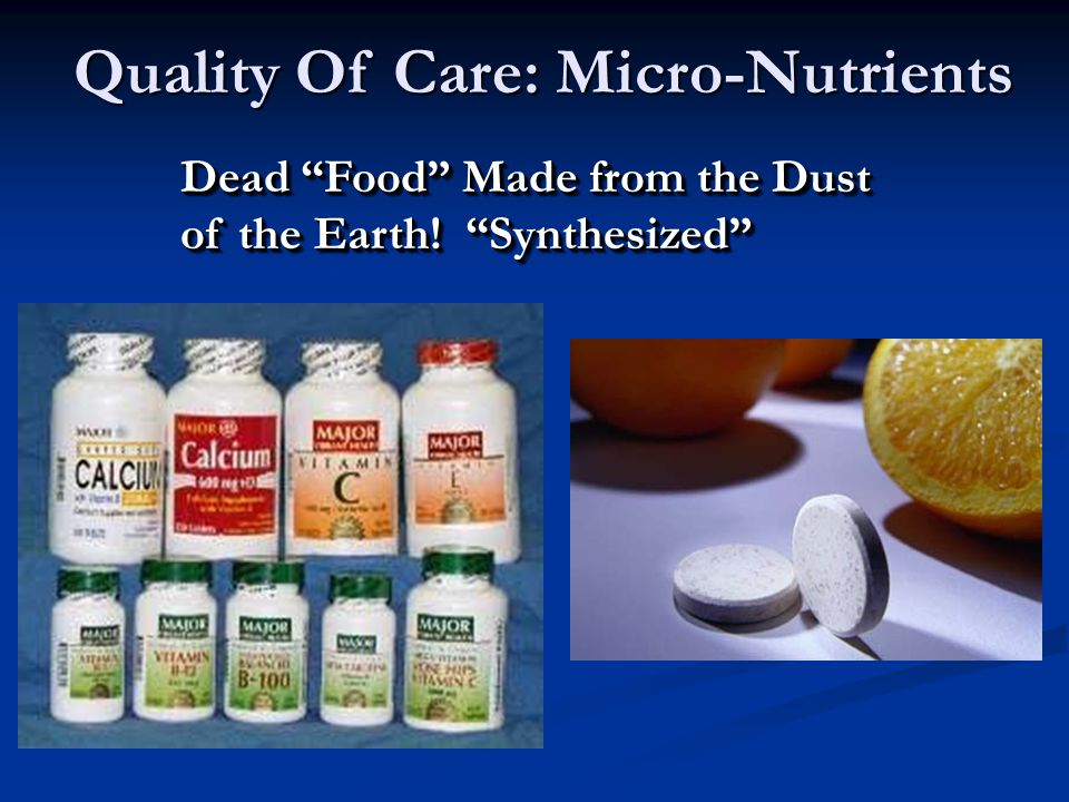 Quality Of Care: Micro-Nutrients Dead Food Made from the Dust of the Earth! Synthesized