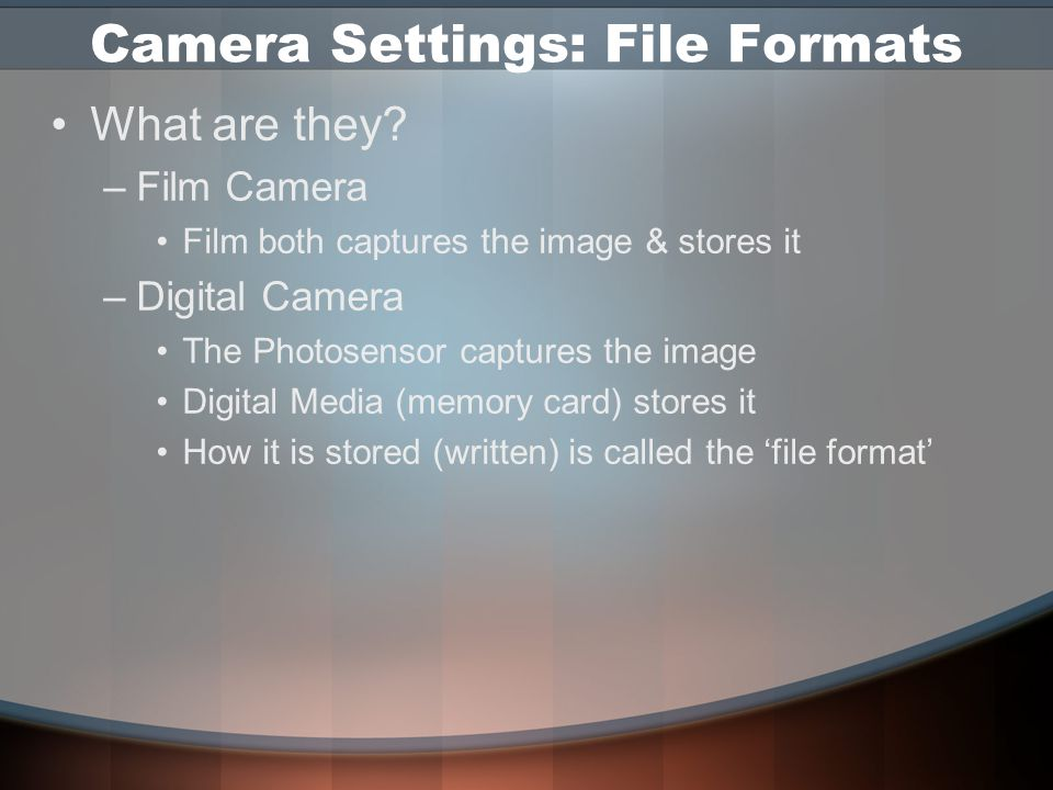 Camera Settings: Image Size Image Size and Image Quality Menus –Terminology varies with models Large, medium, small (Fine, normal, basic) –Sets the pixel dimensions of your image –Choose the largest size.