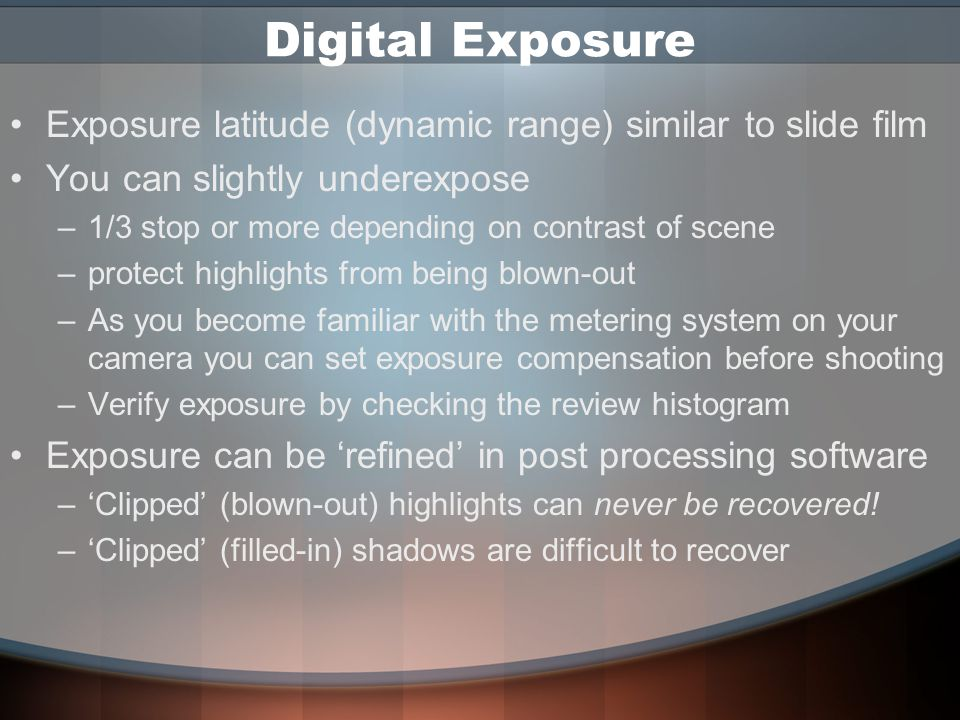 LCD Screen Composition Aid on Point & Shoot cameras –Can preview image on P&S; but not on digital SLRs –Use with viewfinder –Of limited use in bright light –Can consume a lot of battery power Playback or review mode –Allows for instant analysis of images –Limited value in judging sharpness or exposure lightness & darkness of image changes with viewing angle use histogram along with the playback/review image –In camera editing Avoid temptation to erase individual images from memory card Erase entire card after it has been uploaded & backed-up