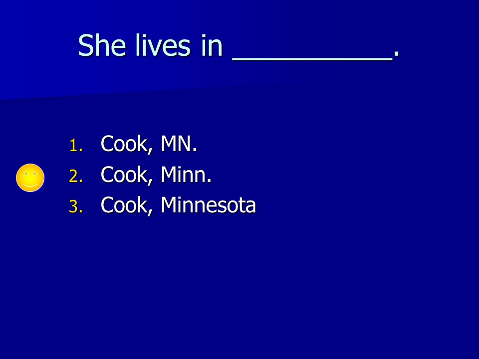 She lives in __________. 1. Cook, MN. 2. Cook, Minn. 3. Cook, Minnesota