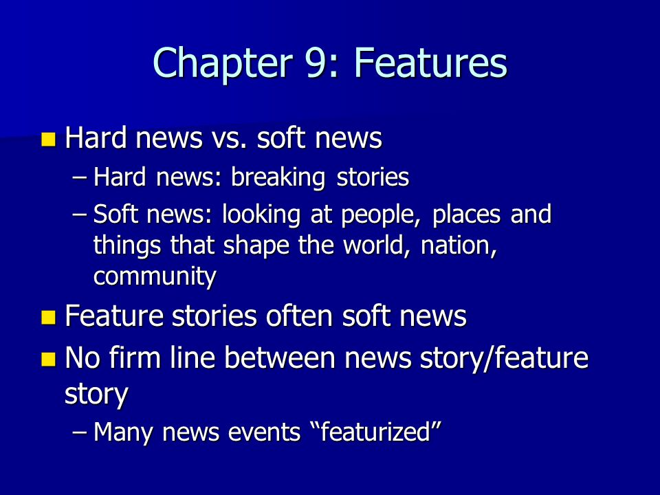 Chapter 9: Features Hard news vs. soft news Hard news vs.