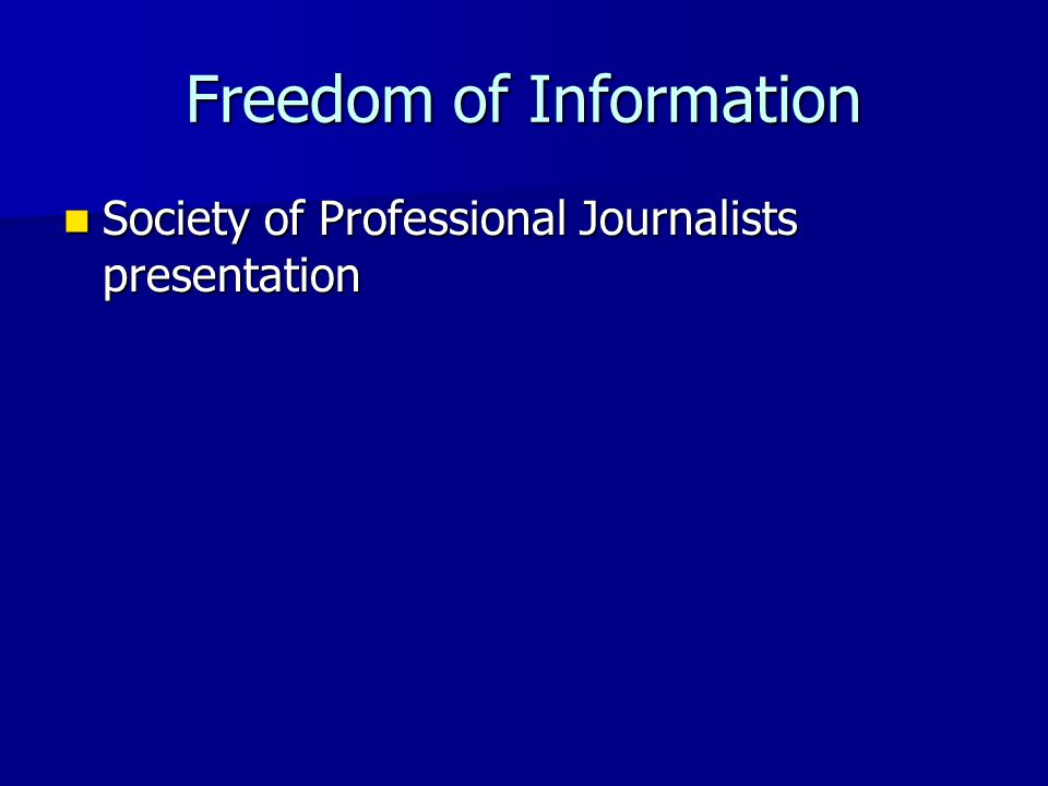 Freedom of Information Society of Professional Journalists presentation Society of Professional Journalists presentation
