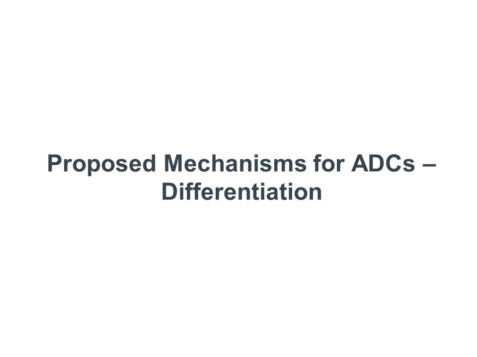 Proposed Mechanisms for ADCs – Differentiation