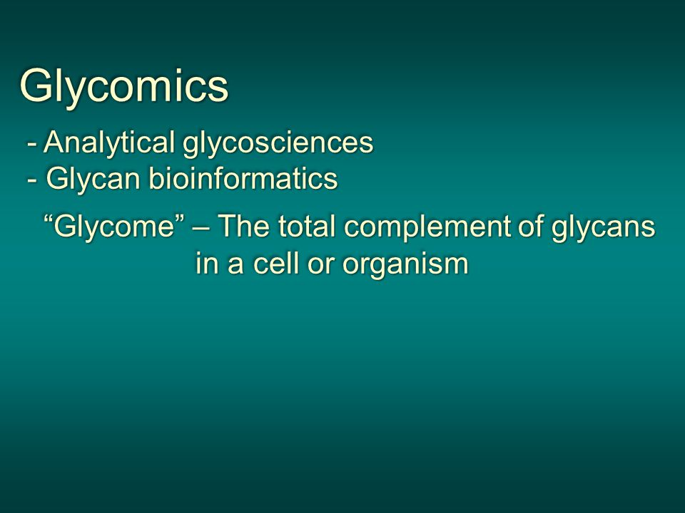 Glycomics - Analytical glycosciences - Glycan bioinformatics - Analytical glycosciences - Glycan bioinformatics Glycome – The total complement of glycans in a cell or organism Glycome – The total complement of glycans in a cell or organismGlycomics - Analytical glycosciences - Glycan bioinformatics - Analytical glycosciences - Glycan bioinformatics Glycome – The total complement of glycans in a cell or organism Glycome – The total complement of glycans in a cell or organism