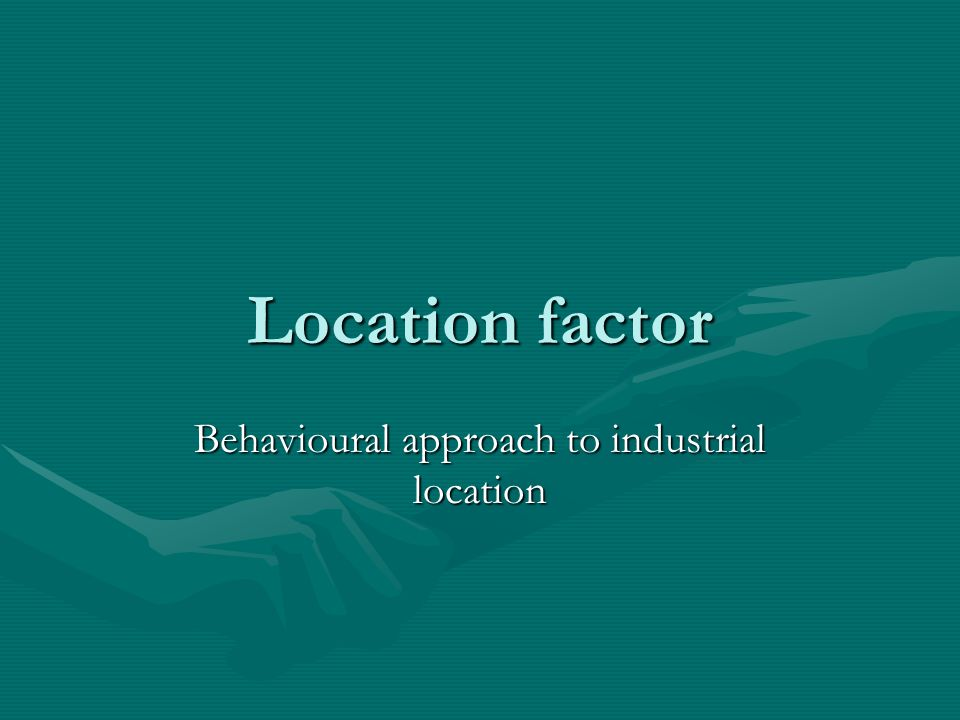 Who can influence the industrial location?
