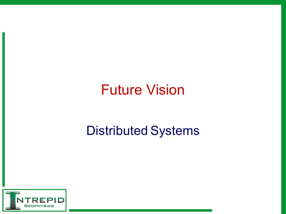 Future Vision Distributed Systems