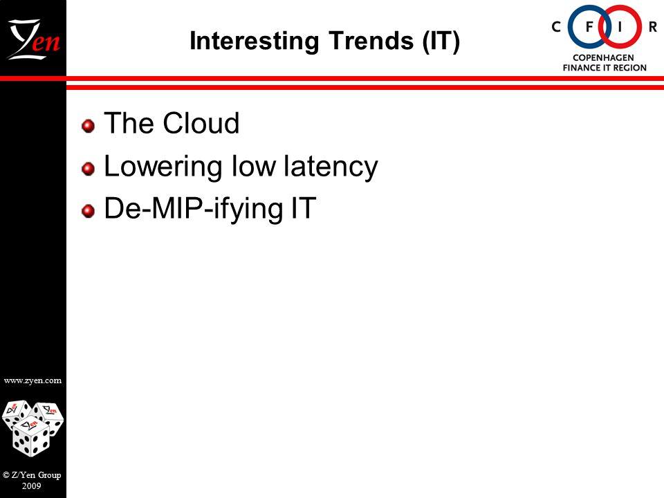 www.zyen.com © Z/Yen Group 2009 Interesting Trends (IT) The Cloud Lowering low latency De-MIP-ifying IT