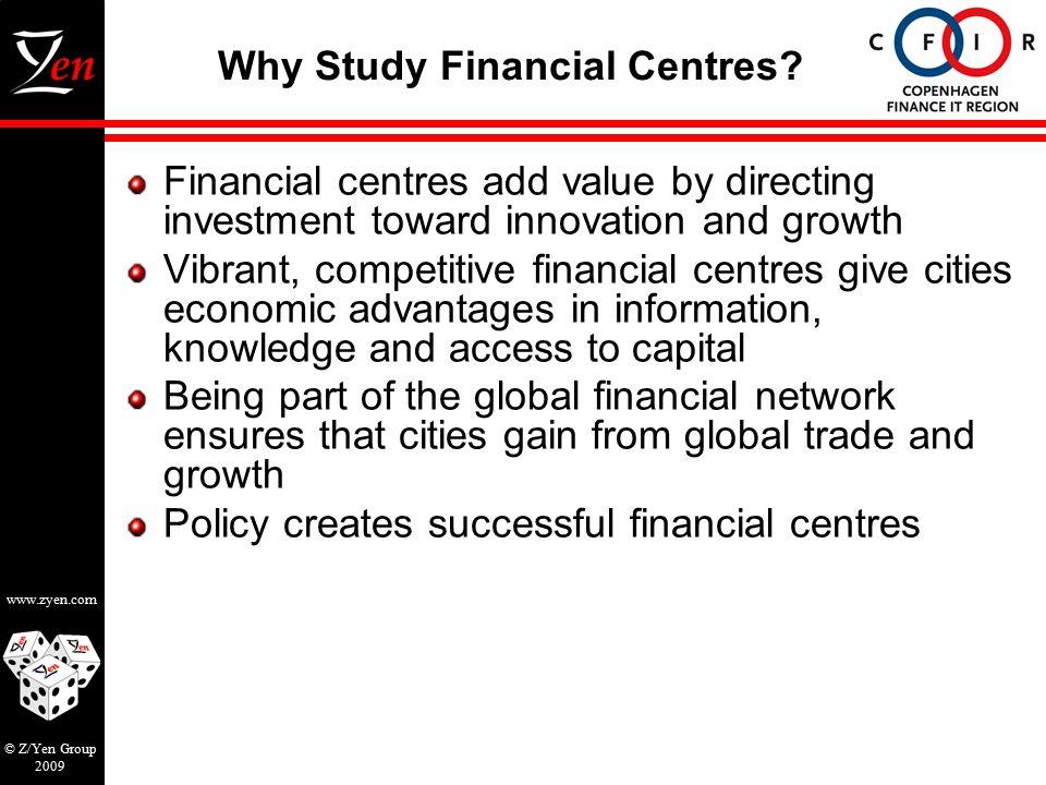 www.zyen.com © Z/Yen Group 2009 Why Study Financial Centres.