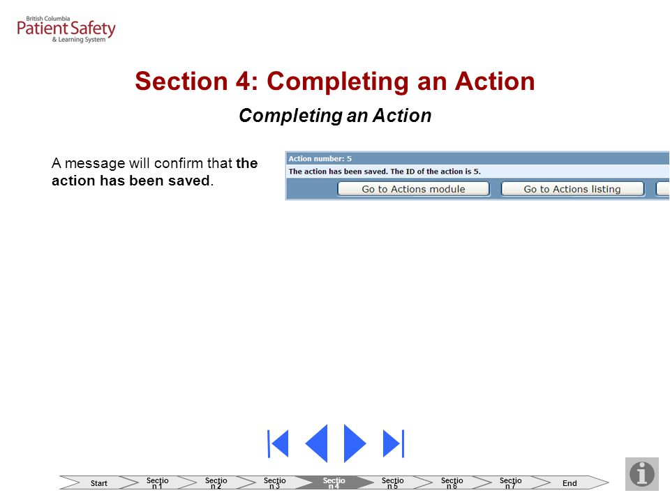 Completing an Action A message will confirm that the action has been saved. Section 4: Completing an Action Start Sectio n 1 Sectio n 2 Sectio n 3 Sec