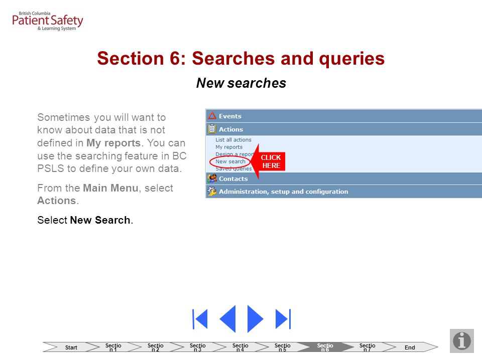 New searches CLICK HERE Section 6: Searches and queries Sometimes you will want to know about data that is not defined in My reports. You can use the