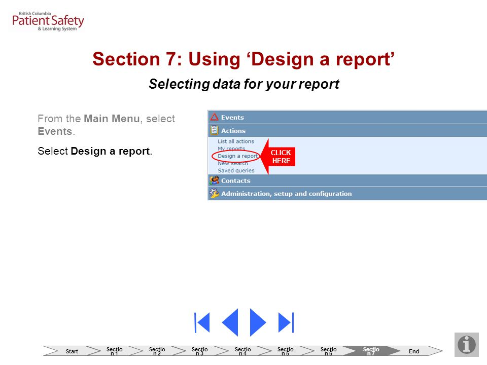 Selecting data for your report Section 7: Using 'Design a report' From the Main Menu, select Events. Select Design a report. CLICK HERE Start Sectio n