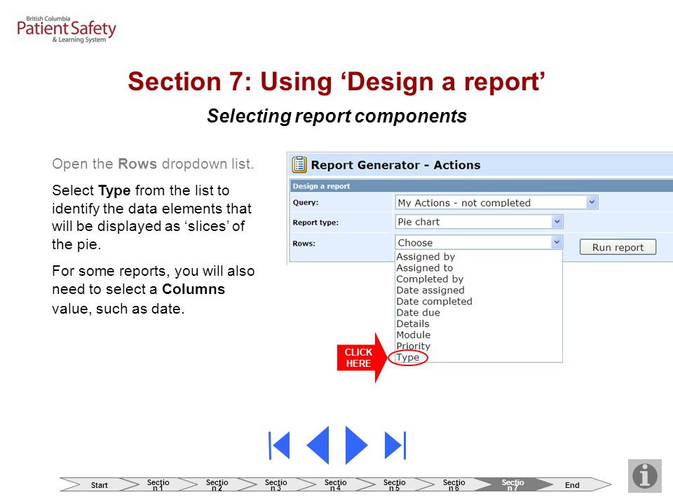 Selecting report components Section 7: Using 'Design a report' Open the Rows dropdown list. Select Type from the list to identify the data elements th