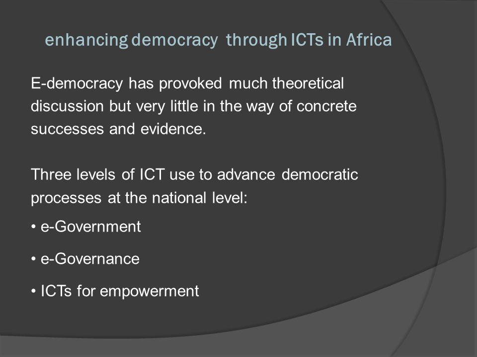 enhancing democracy through ICTs in Africa New media activism and more direct democracy in which general participation is increased.