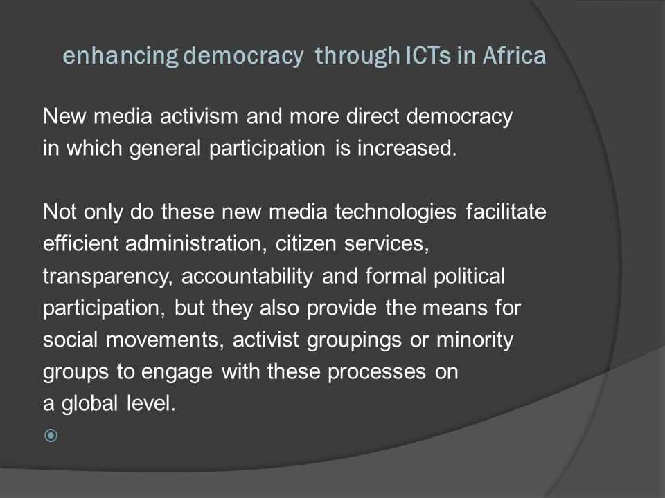 enhancing democracy through ICTs in Africa Three key areas: 1.