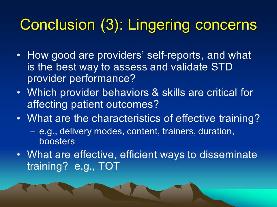 Conclusion (3): Lingering concerns How good are providers' self-reports, and what is the best way to assess and validate STD provider performance? Whi