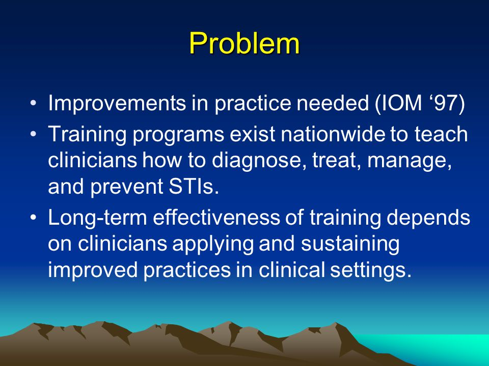 Goal of the study: to assess whether STI training is associated with sustained changes 6 months later TRAINING PROVIDERS Improved knowledge & skills [PATIENTS Better Outcomes] PROVIDERS Better practices