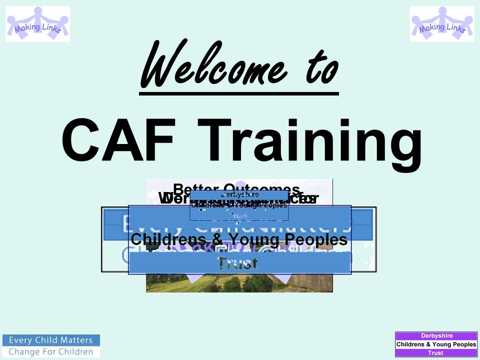 Welcome to CAF Training Working Together forDerbyshire Services Better Outcomes for Children