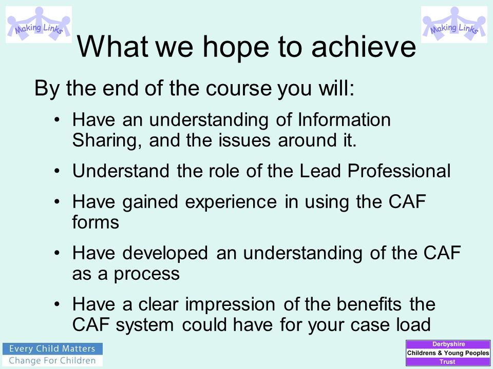 What we hope to achieve Have an understanding of Information Sharing, and the issues around it. Understand the role of the Lead Professional Have gain