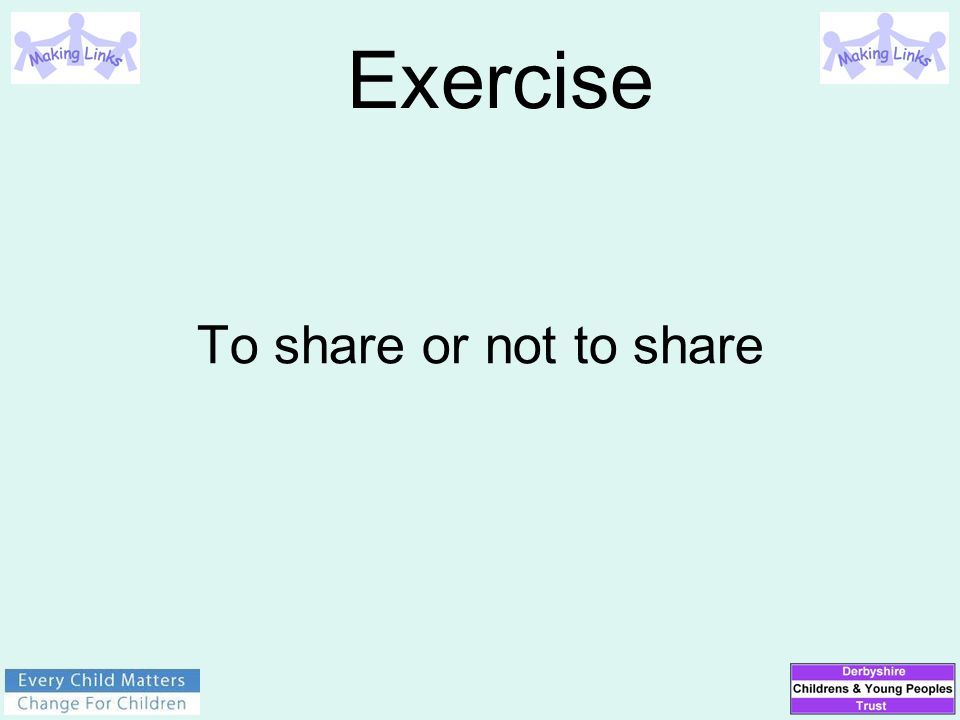 Exercise To share or not to share