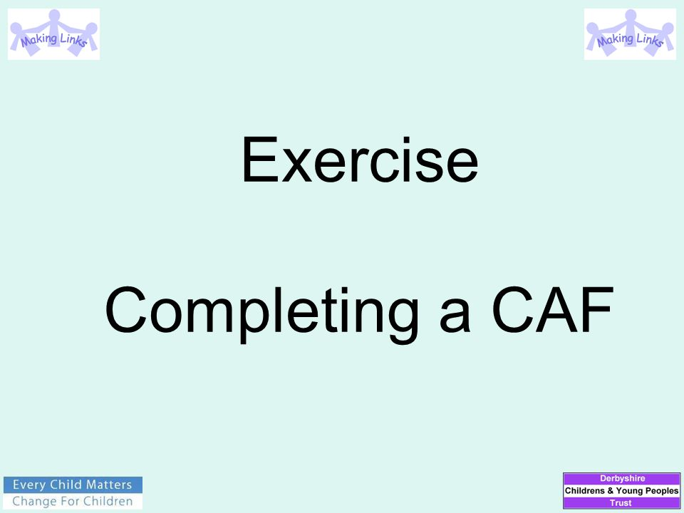 Exercise Completing a CAF