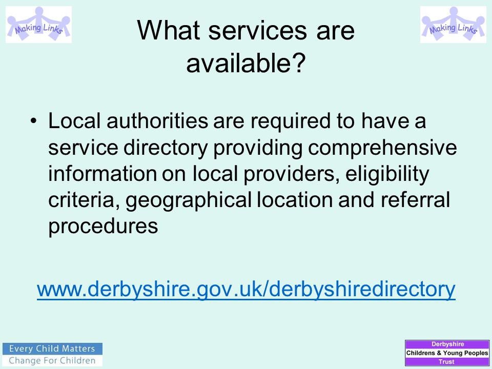 What services are available? Local authorities are required to have a service directory providing comprehensive information on local providers, eligib