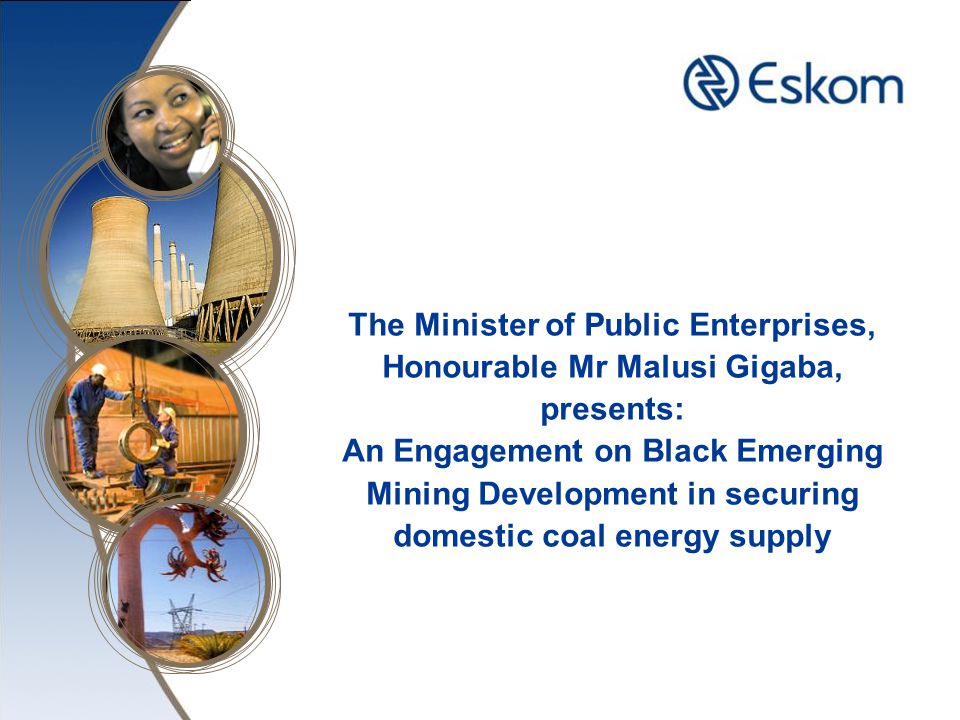 The Minister of Public Enterprises, Honourable Mr Malusi Gigaba, presents: An Engagement on Black Emerging Mining Development in securing domestic coal energy supply