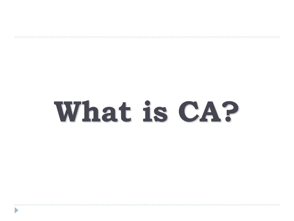What is CA?