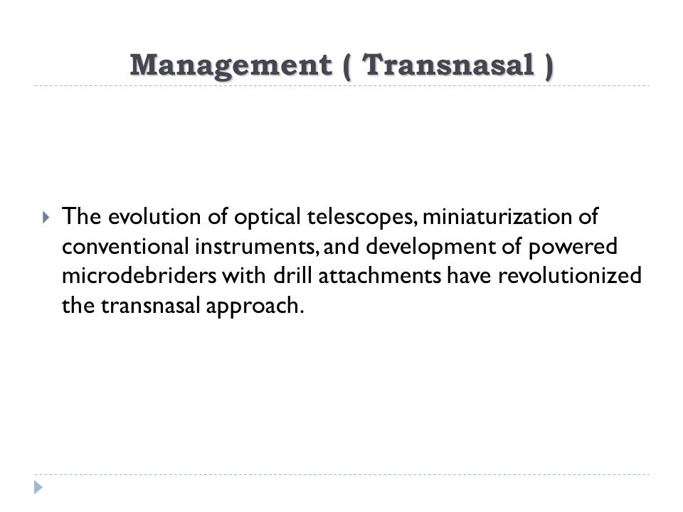 Management ( Transnasal )  The evolution of optical telescopes, miniaturization of conventional instruments, and development of powered microdebrider