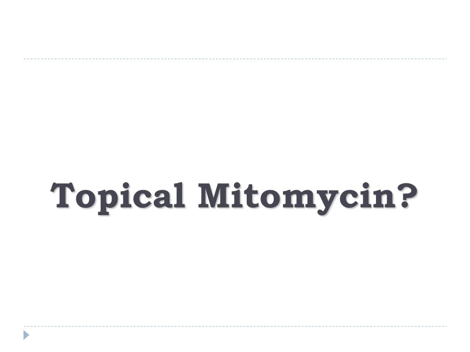 Topical Mitomycin?