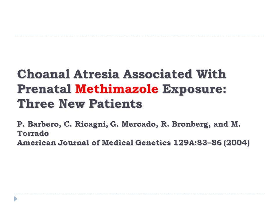 Choanal Atresia Associated With Prenatal Methimazole Exposure: Three New Patients P. Barbero, C. Ricagni, G. Mercado, R. Bronberg, and M. Torrado Amer