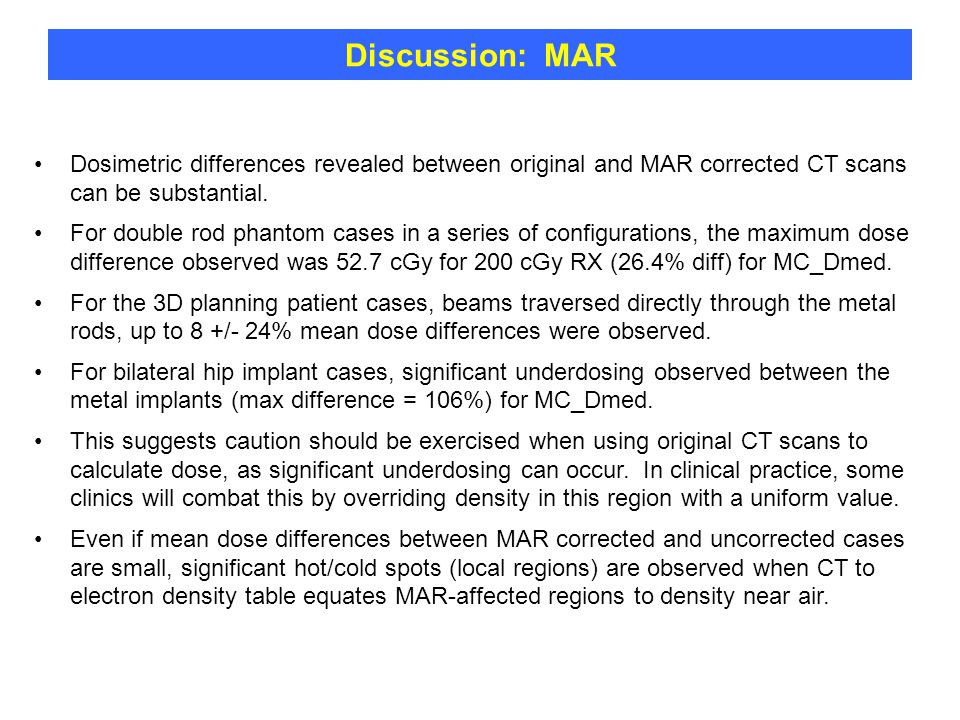 Discussion: MAR Dosimetric differences revealed between original and MAR corrected CT scans can be substantial. For double rod phantom cases in a seri