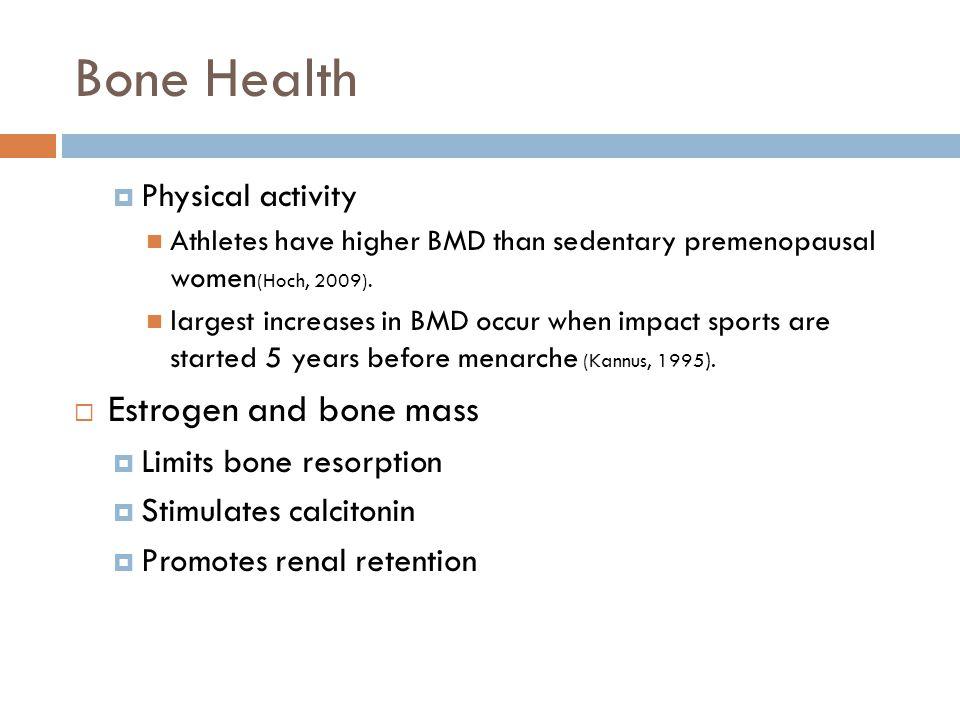 Bone Health  Physical activity Athletes have higher BMD than sedentary premenopausal women (Hoch, 2009).