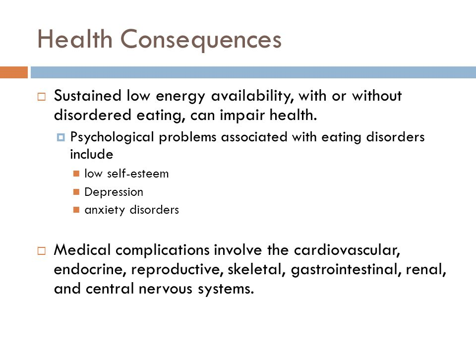 Health Consequences  Sustained low energy availability, with or without disordered eating, can impair health.