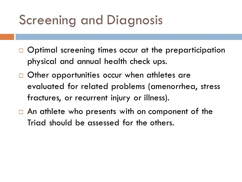 Screening and Diagnosis  Optimal screening times occur at the preparticipation physical and annual health check ups.