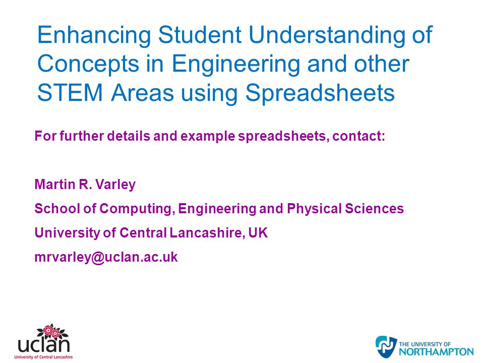Enhancing Student Understanding of Concepts in Engineering and other STEM Areas using Spreadsheets For further details and example spreadsheets, conta