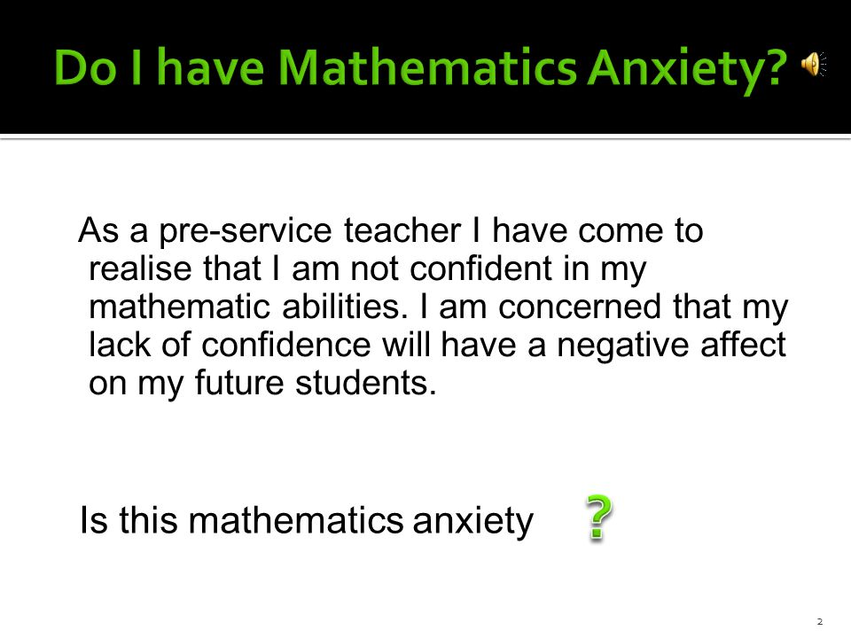 As a pre-service teacher I have come to realise that I am not confident in my mathematic abilities.