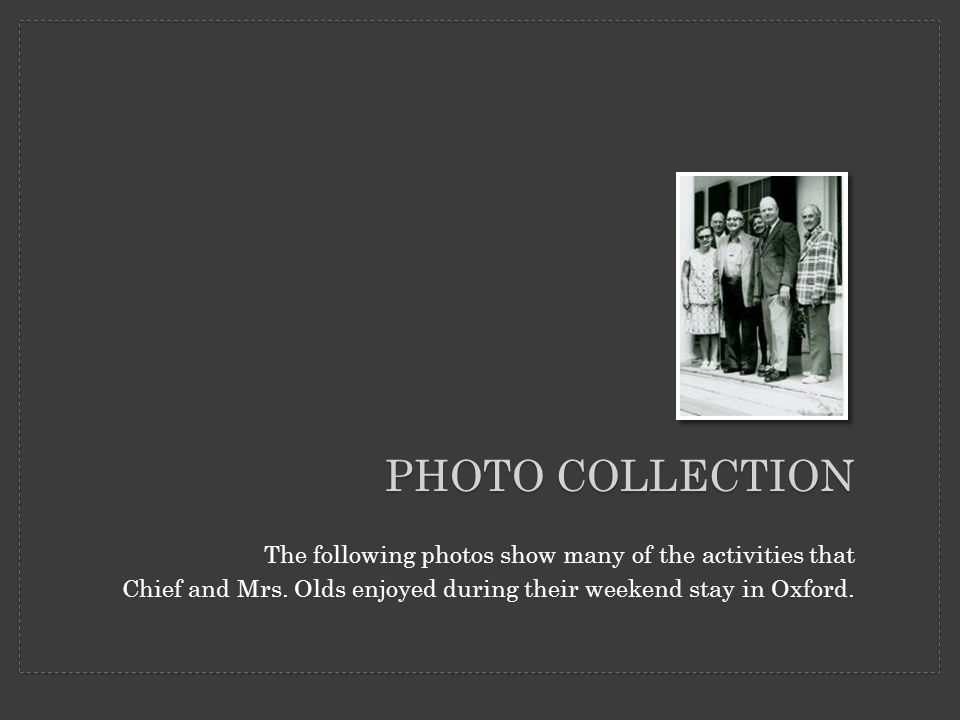 PHOTO COLLECTION The following photos show many of the activities that Chief and Mrs.