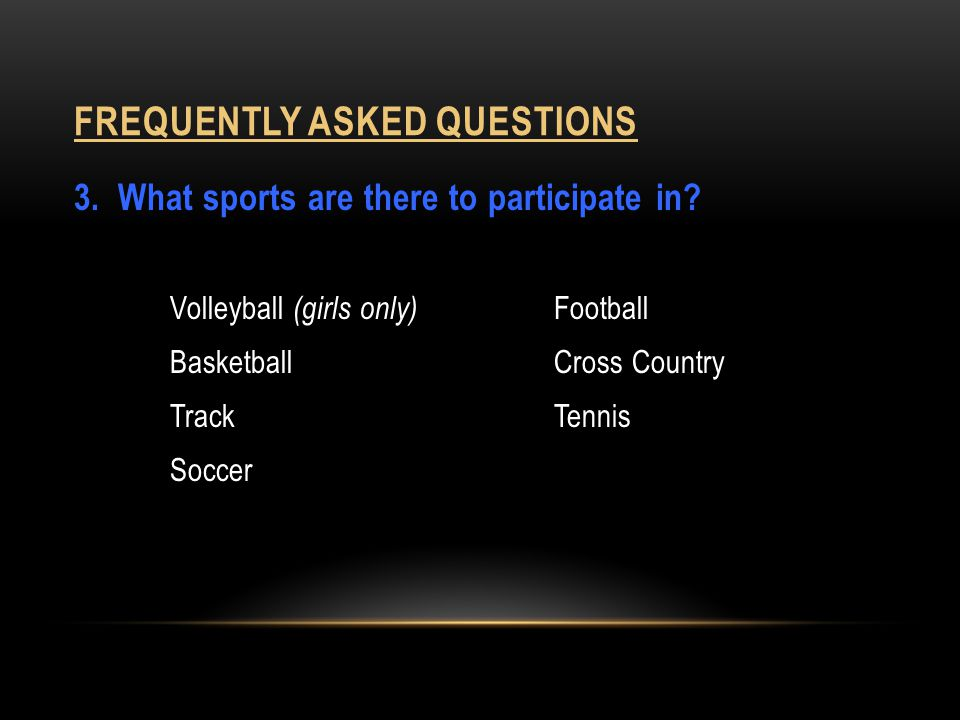 FREQUENTLY ASKED QUESTIONS 14.Do they have to be a good athlete.
