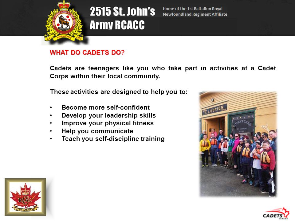WHAT DO CADETS DO WHAT DO CADETS DO? Cadets are teenagers like you who take part in activities at a Cadet Corps within their local community. These ac
