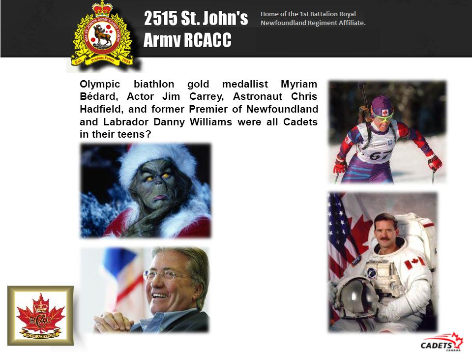 Olympic biathlon gold medallist Myriam Bédard, Actor Jim Carrey, Astronaut Chris Hadfield, and former Premier of Newfoundland and Labrador Danny Williams were all Cadets in their teens?