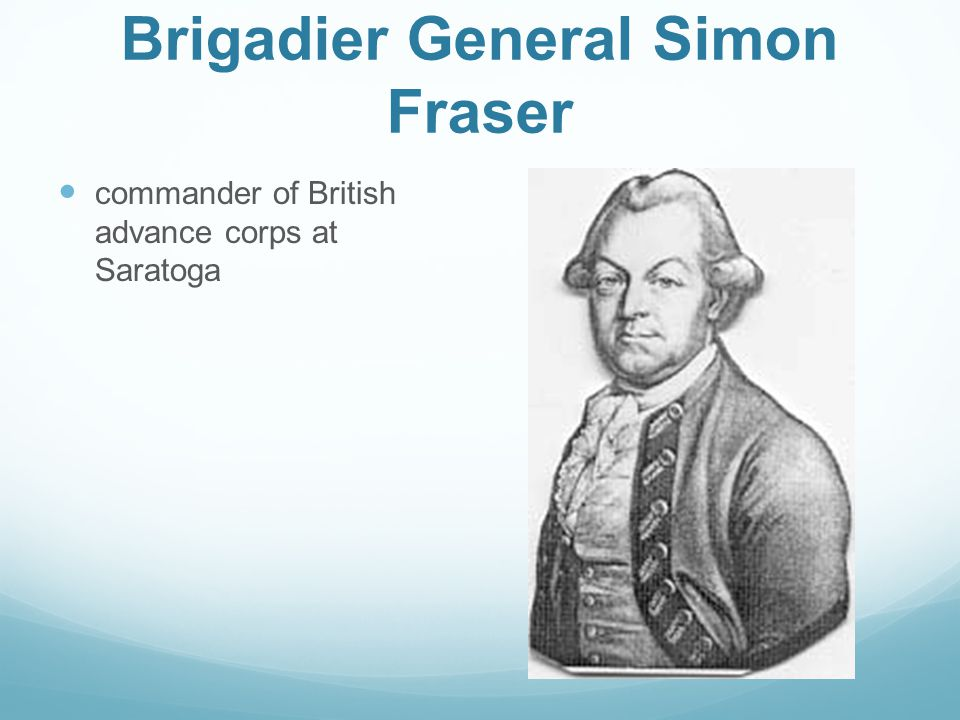 Brigadier General Simon Fraser commander of British advance corps at Saratoga