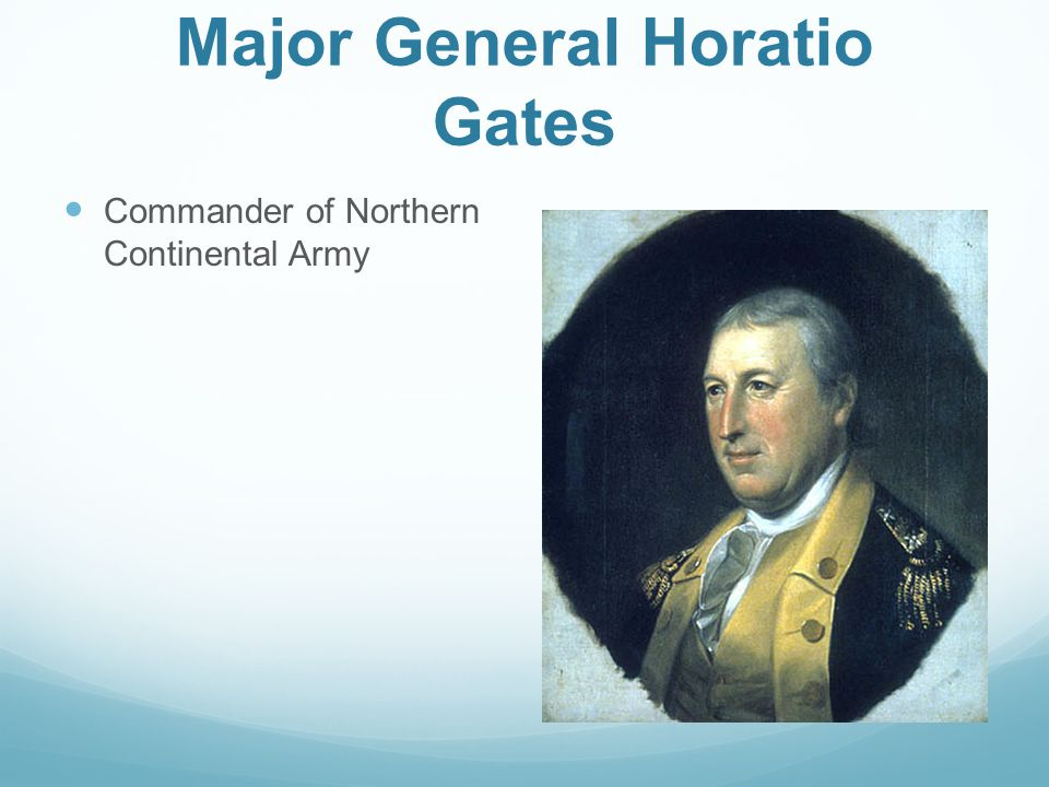 Major General Horatio Gates Commander of Northern Continental Army