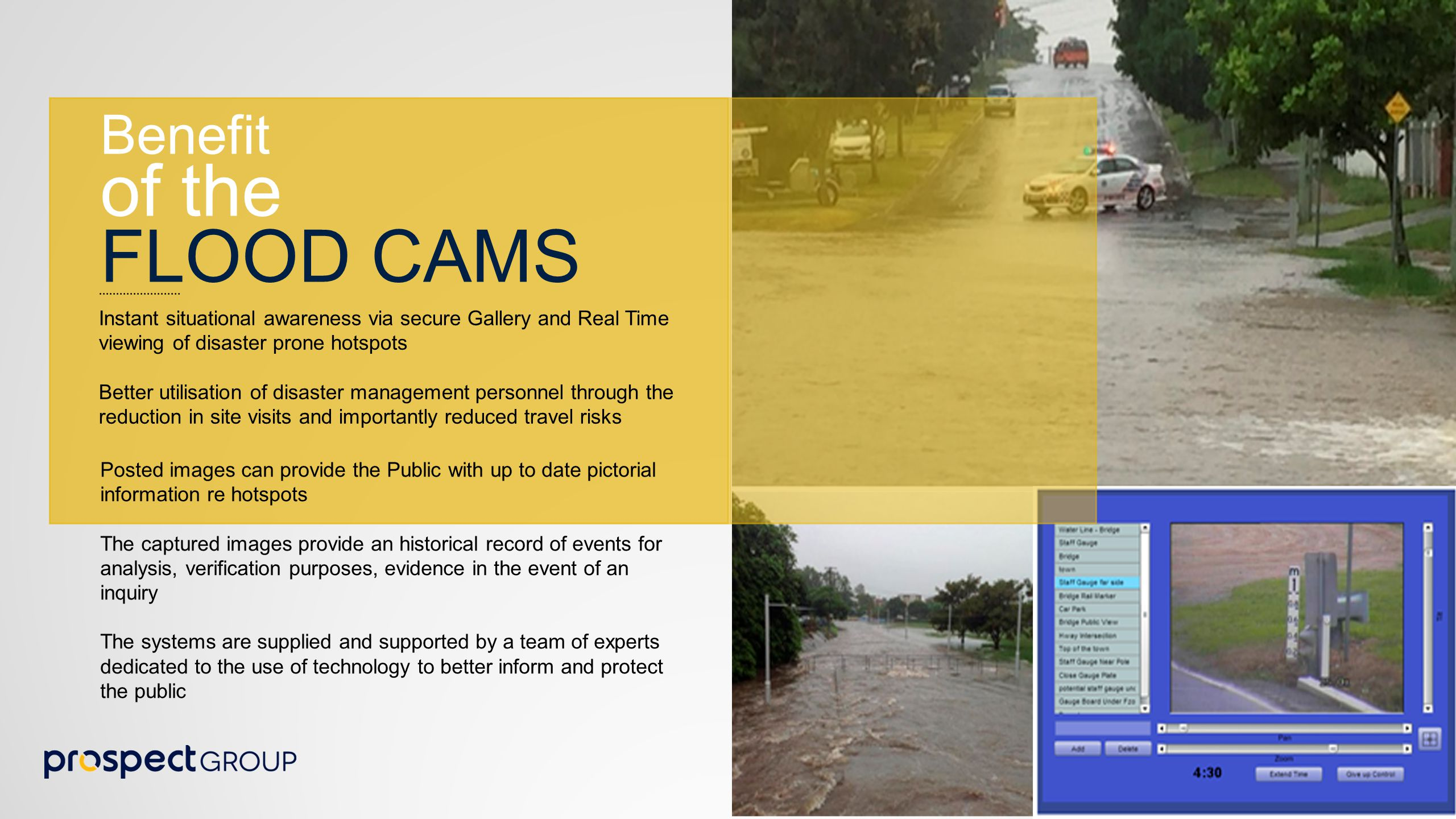 Next Steps 1.Prospect will provide access to BCC to the Prospect User Interface Demonstration Site ( we will provide a selection of Flood Cams in the Brisbane Valley – courtesy of Somerset Regional Council, Lockyer Valley Regional Council for viewing only plus a number of other cameras which can be controlled).