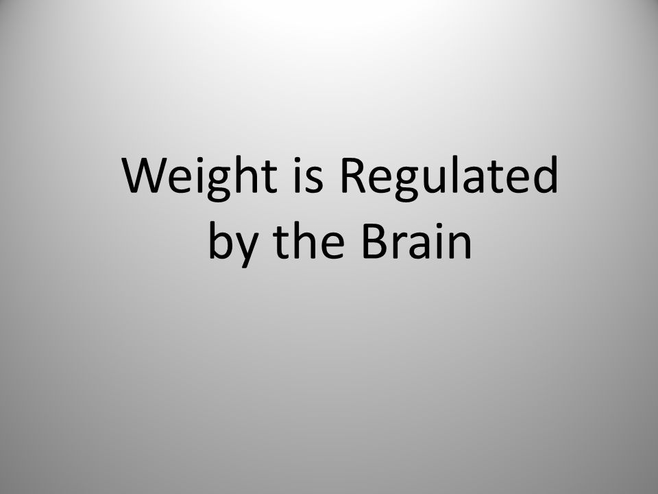 Weight is Regulated by the Brain