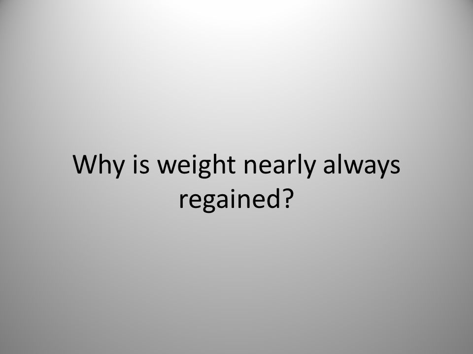 Why is weight nearly always regained?