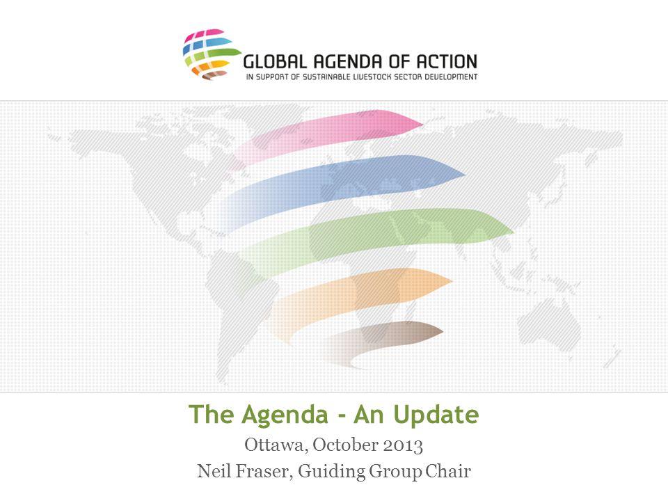 The Agenda - An Update Ottawa, October 2013 Neil Fraser, Guiding Group Chair