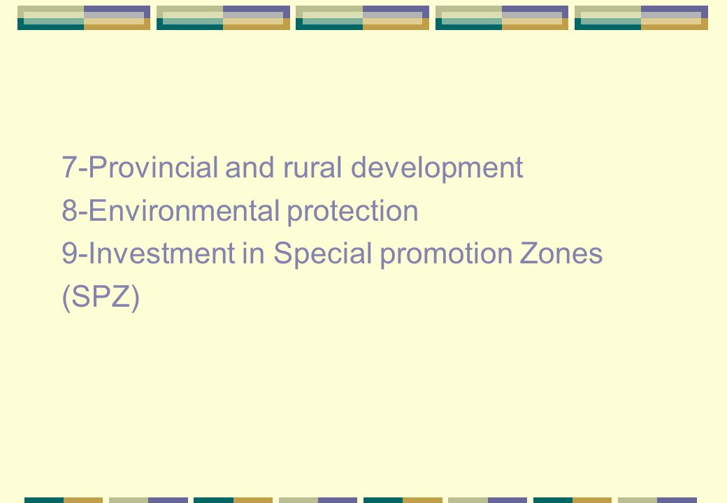7-Provincial and rural development 8-Environmental protection 9-Investment in Special promotion Zones (SPZ)